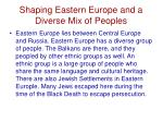 shaping eastern europe and a diverse mix of peoples