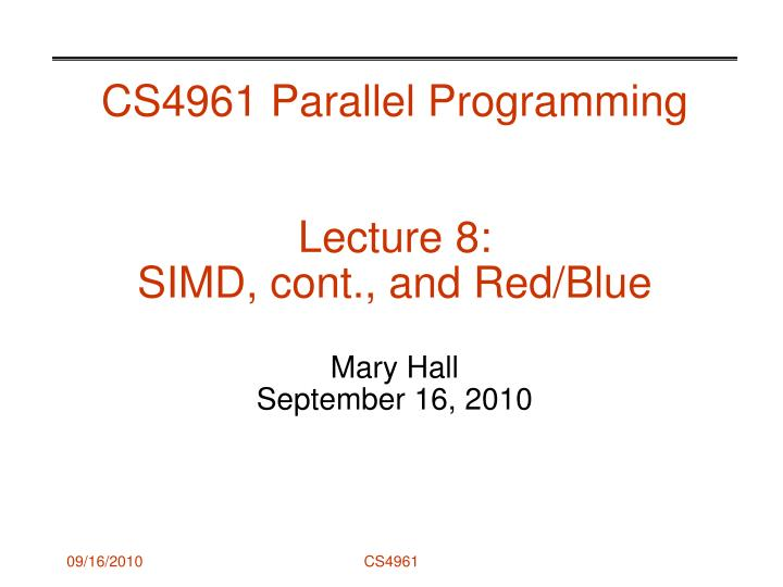 Cs4961 parallel programming lecture 8 simd cont and red blue mary hall september 16 2010