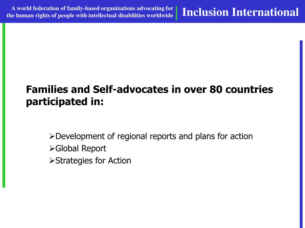 Families and Self-advocates in over 80 countries participated in: