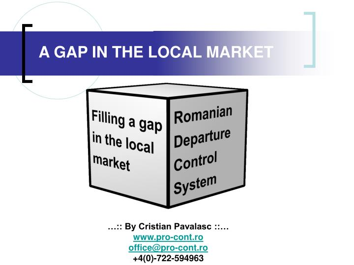 A GAP IN THE LOCAL MARKET