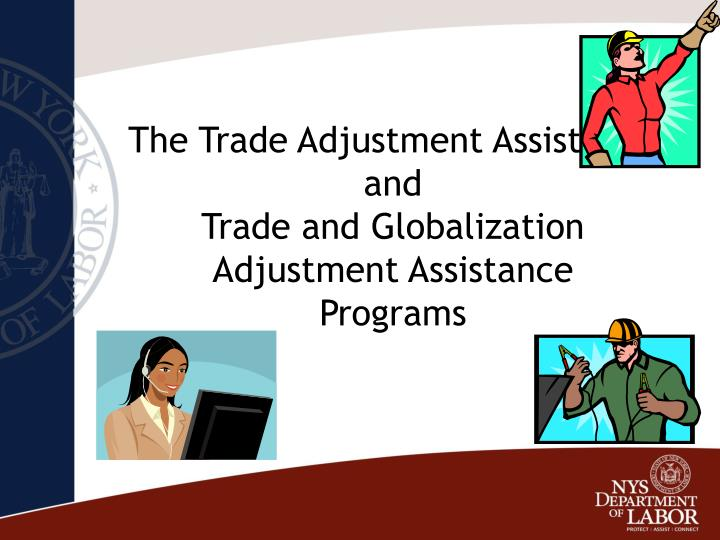 The trade adjustment assistance and trade and globalization adjustment assistance programs