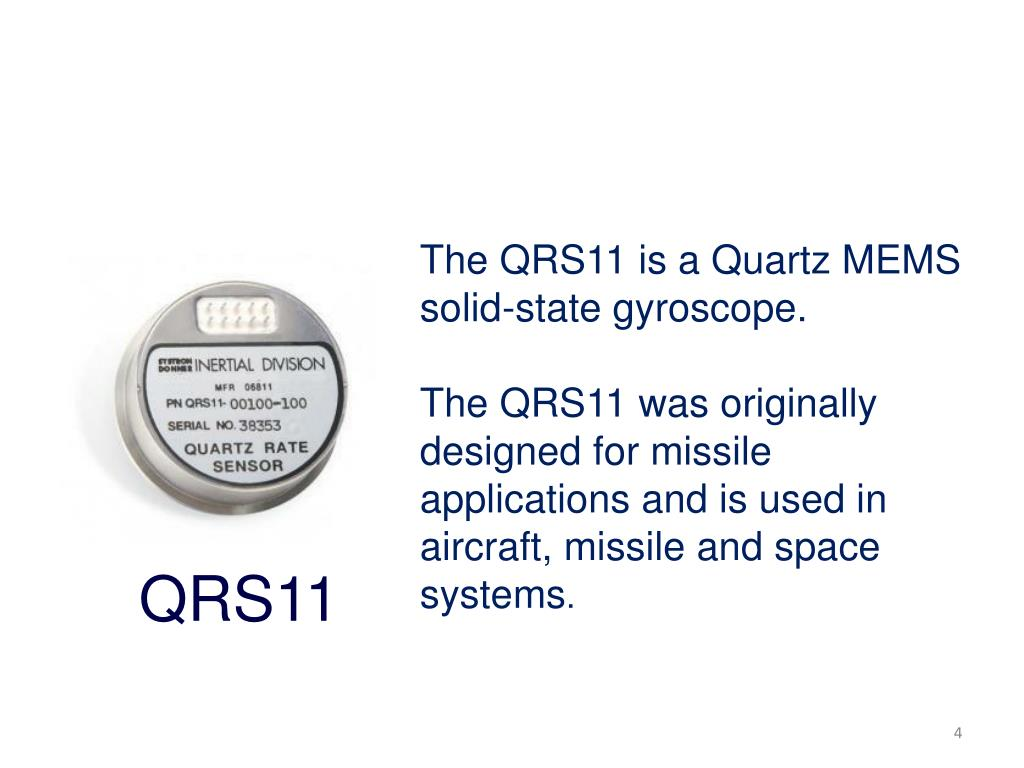 The QRS11 is a Quartz MEMS  solid-state gyroscope.