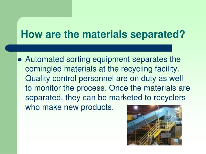 How are the materials separated?