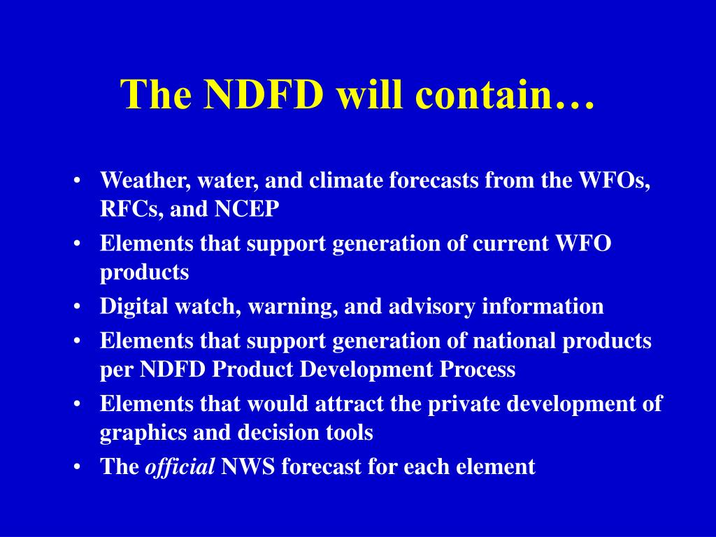 The NDFD will contain…