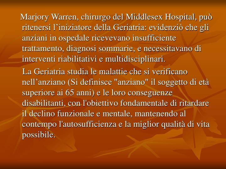 Marjory Warren, chirurgo del Middlesex Hospital, può ritenersi l'iniziatore della Geriatria: e...