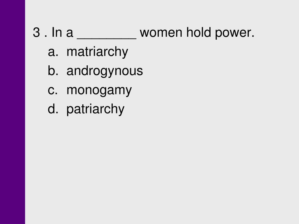 3 . In a ________ women hold power.