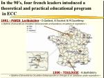 in the 90 s four french leaders intoduced a theoretical and practical educational program in ecc