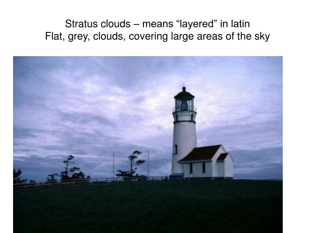 "Stratus clouds – means ""layered"" in latin"