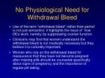 no physiological need for withdrawal bleed