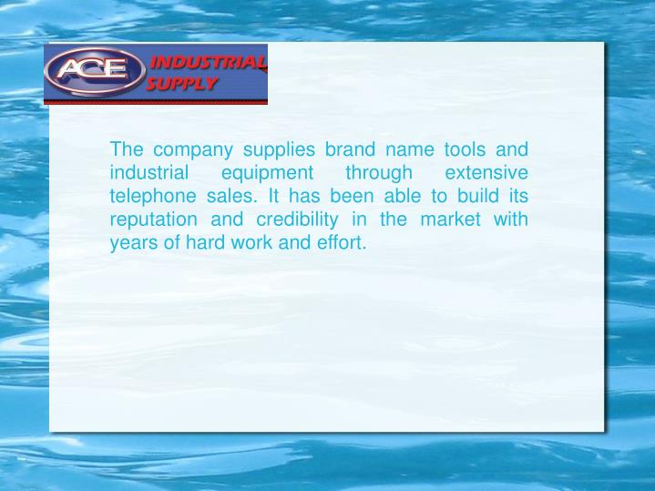 The company supplies brand name tools and industrial equipment through extensive telephone sales. It...
