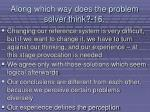along which way does the problem solver think 16140