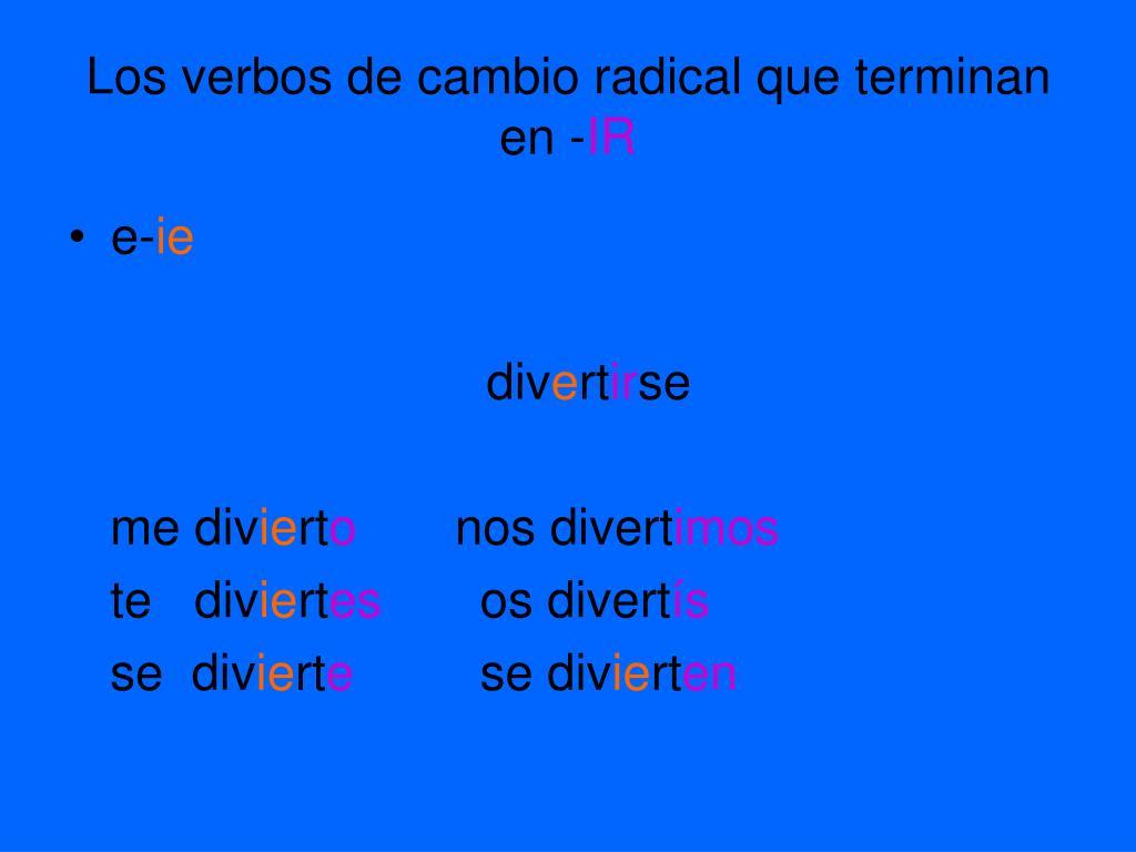 Los verbos de cambio radical que terminan en -