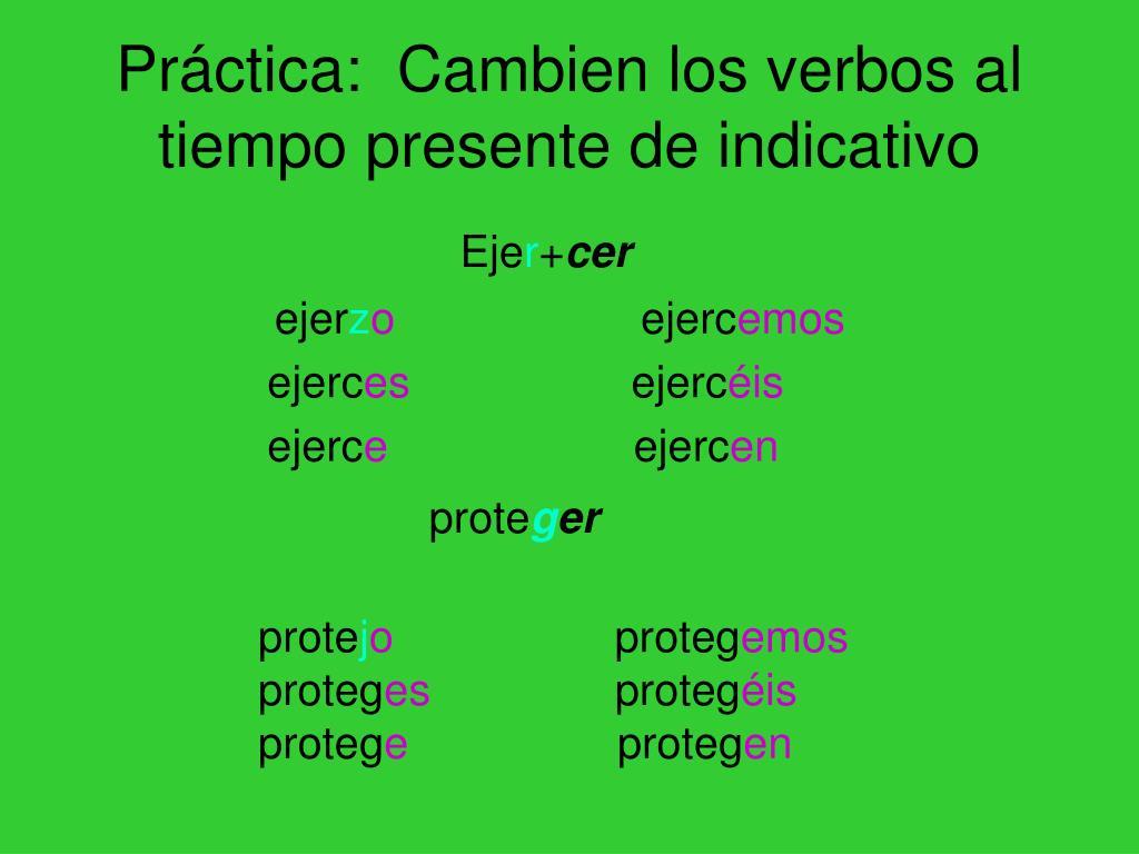 Práctica:  Cambien los verbos al tiempo presente de indicativo