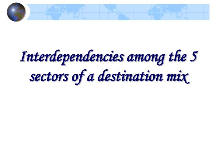 I nterdependencies among the 5 sectors of a destination mix