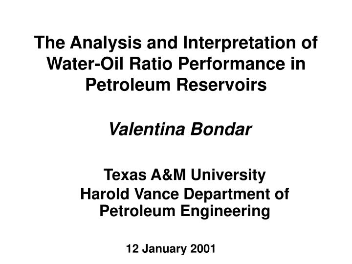 the analysis and interpretation of water oil ratio performance in petroleum reservoirs n.