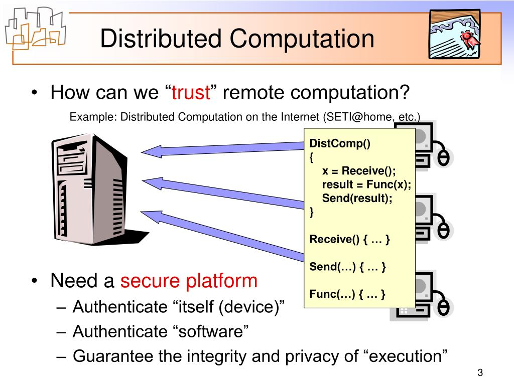 Example: Distributed Computation on the Internet (SETI@home, etc.)