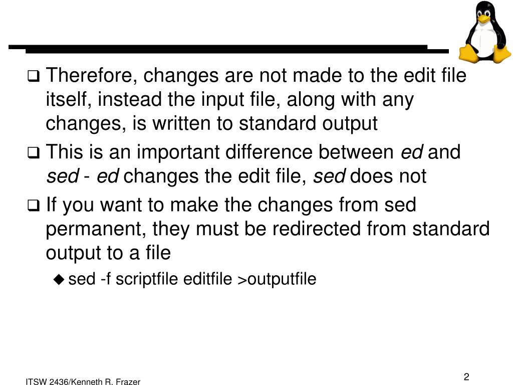 Therefore, changes are not made to the edit file itself, instead the input file, along with any changes, is written to standard output