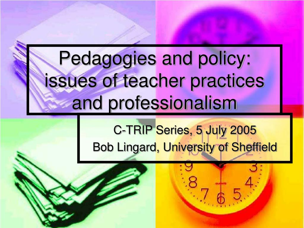 Pedagogies and policy:  issues of teacher practices and professionalism
