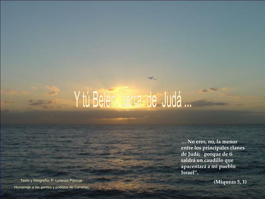 Y tú Belén, tierra  de  Judá ...