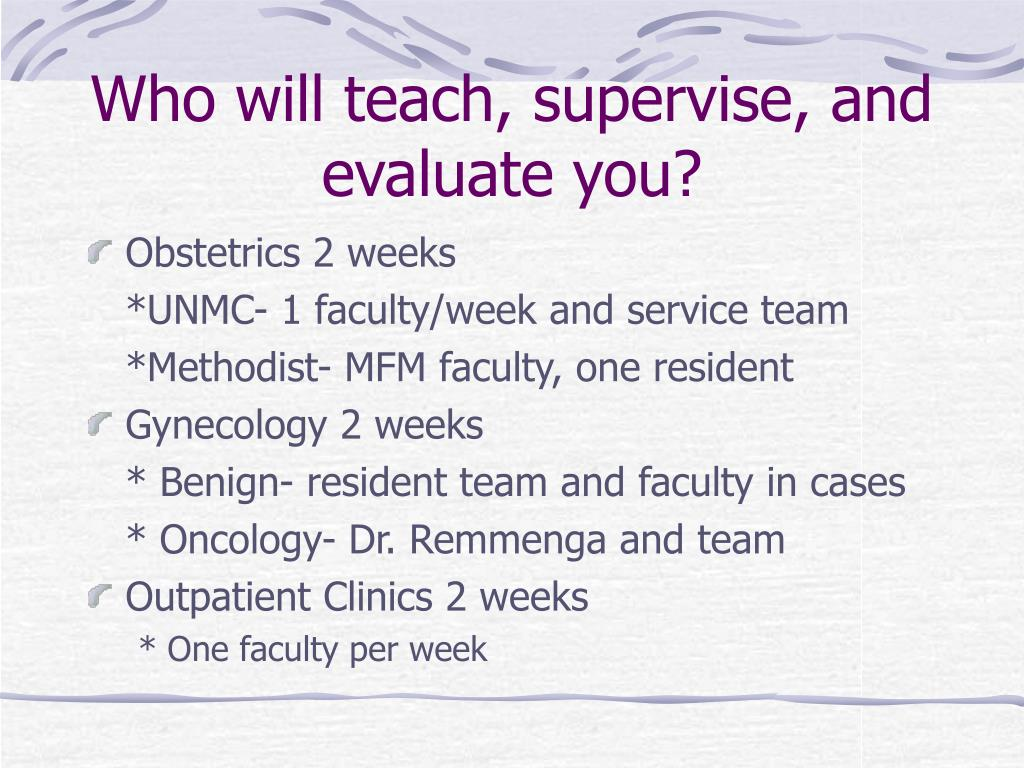 Who will teach, supervise, and evaluate you?