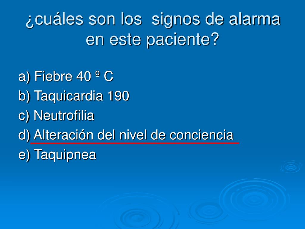 ¿cuáles son los  signos de alarma  en este paciente?