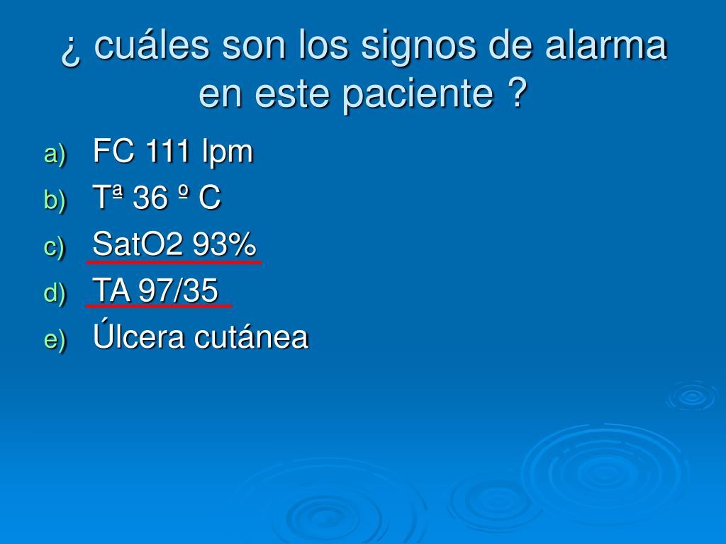 ¿ cuáles son los signos de alarma en este paciente ?