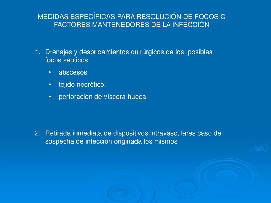 MEDIDAS ESPECÍFICAS PARA RESOLUCIÓN DE FOCOS O FACTORES MANTENEDORES DE LA INFECCIÓN