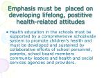 emphasis must be placed on developing lifelong postitive health related attitudes