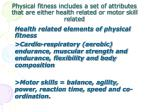 physical fitness includes a set of attributes that are either health related or motor skill related
