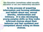 sex education sometimes called sexuality education or sex and relationship education