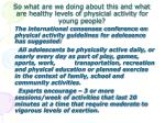 so what are we doing about this and what are healthy levels of physicial activity for young people