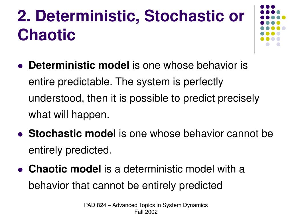 2. Deterministic, Stochastic or Chaotic