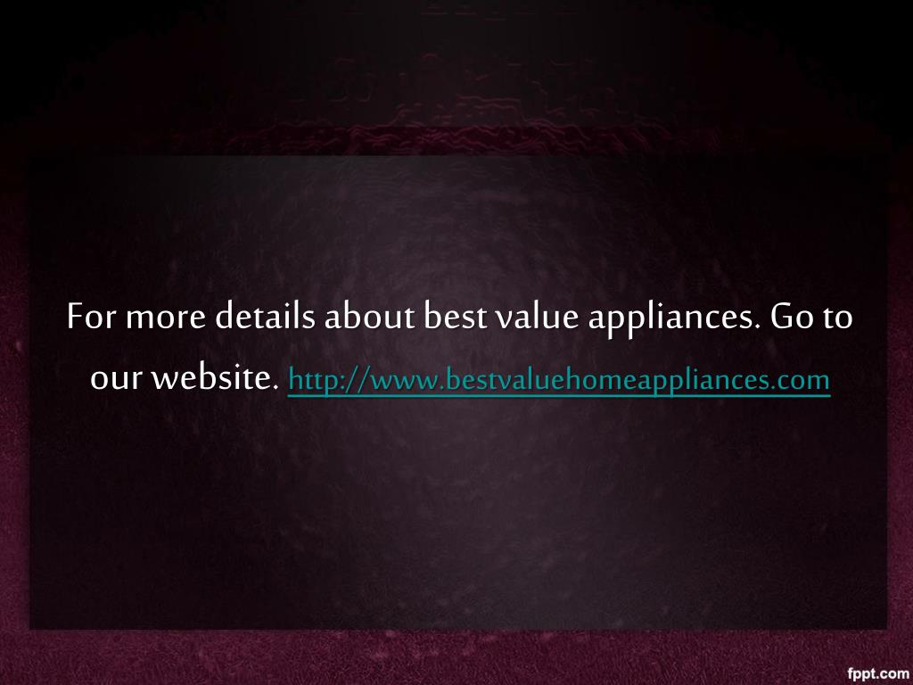 For more details about best value appliances. Go to our website.