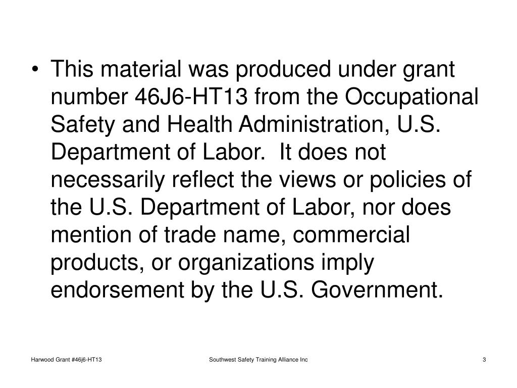 This material was produced under grant number 46J6-HT13 from the Occupational Safety and Health Administration, U.S. Department of Labor.  It does not necessarily reflect the views or policies of the U.S. Department of Labor, nor does mention of trade name, commercial products, or organizations imply endorsement by the U.S. Government.