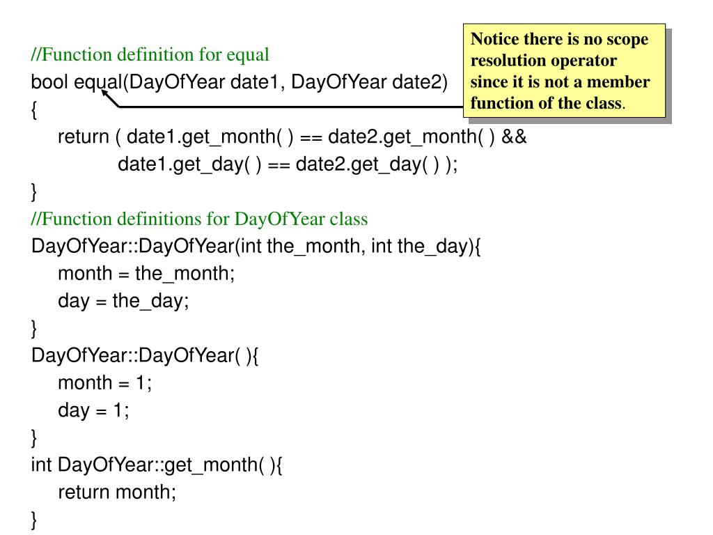 Notice there is no scope resolution operator since it is not a member function of the class