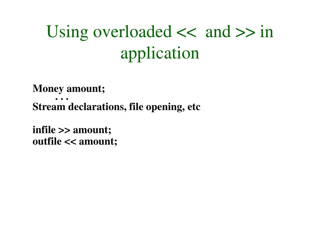 Using overloaded <<  and >> in application