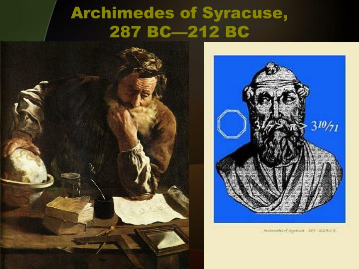 archimedes was born on 287 bc 212 bc Genealogy for archimedes (c-287 - -212) archimedes was born c 287 bc in the seaport city of syracuse, sicily, at that time a self-governing colony in magna graecia.