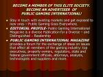 become a member of this elite society become an advertiser of public gaming international