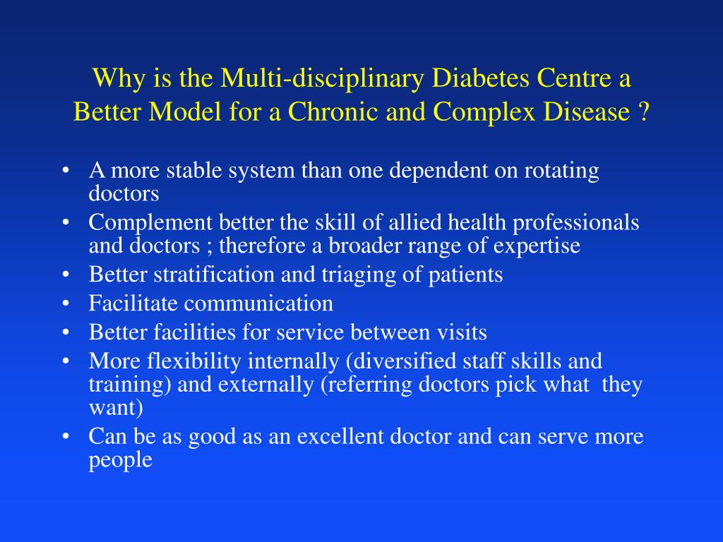 Why is the Multi-disciplinary Diabetes Centre a Better Model for a Chronic and Complex Disease ?