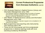 current professional programme from overseas institutions cont d