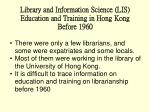 library and information science lis education and training in hong kong before 1960