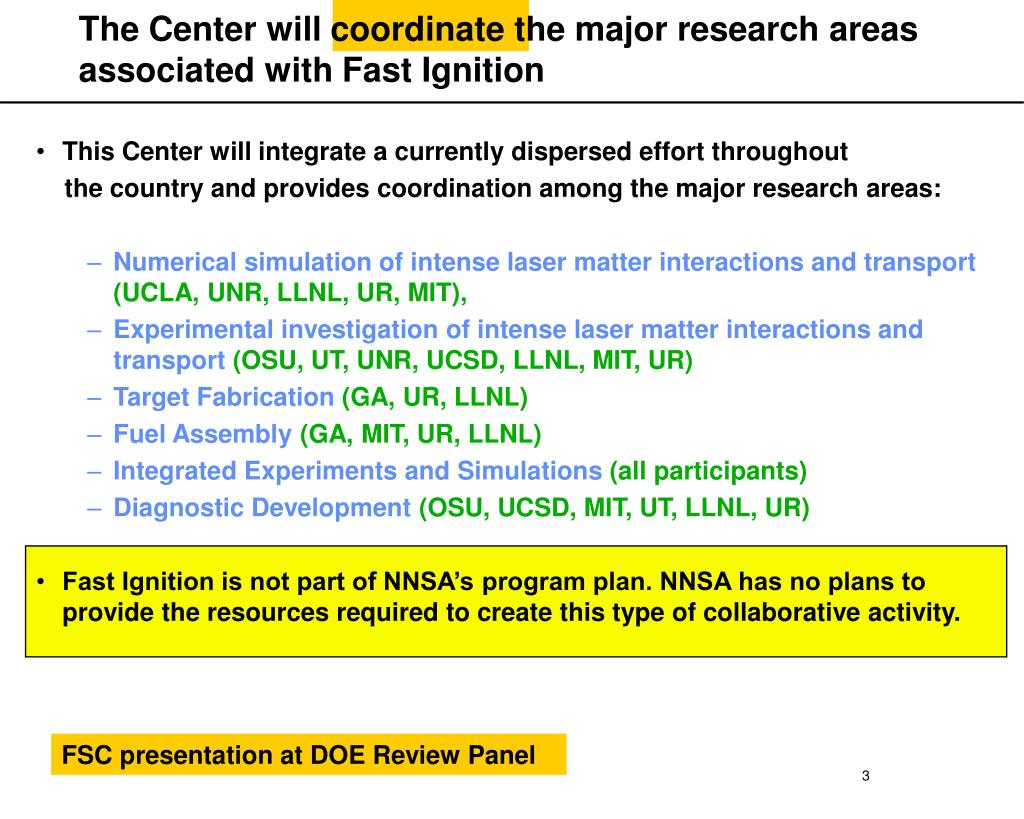 The Center will coordinate the major research areas associated with Fast Ignition