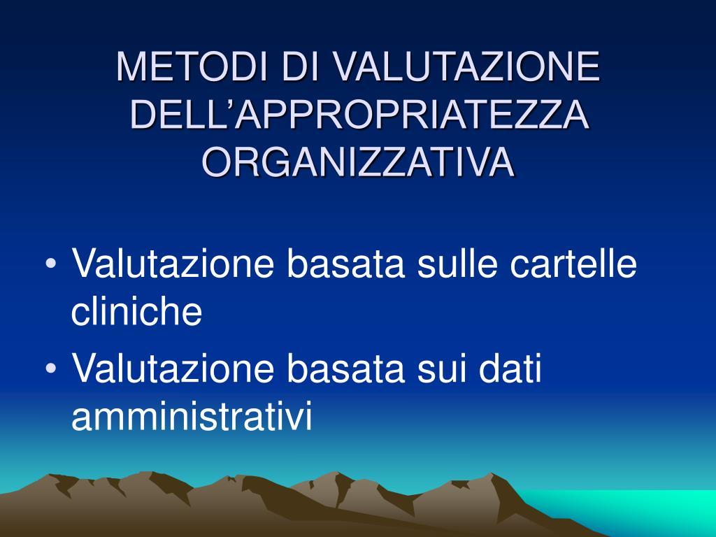 METODI DI VALUTAZIONE DELL'APPROPRIATEZZA ORGANIZZATIVA