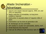 waste incineration advantages