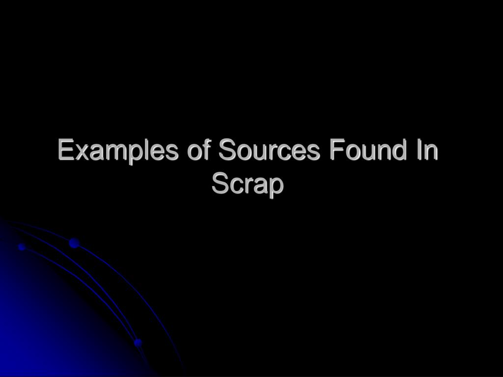 Examples of Sources Found In Scrap