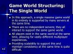 game world structuring the single world