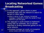 locating networked games broadcasting