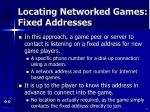 locating networked games fixed addresses