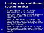 locating networked games location services