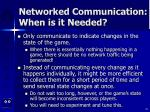networked communication when is it needed
